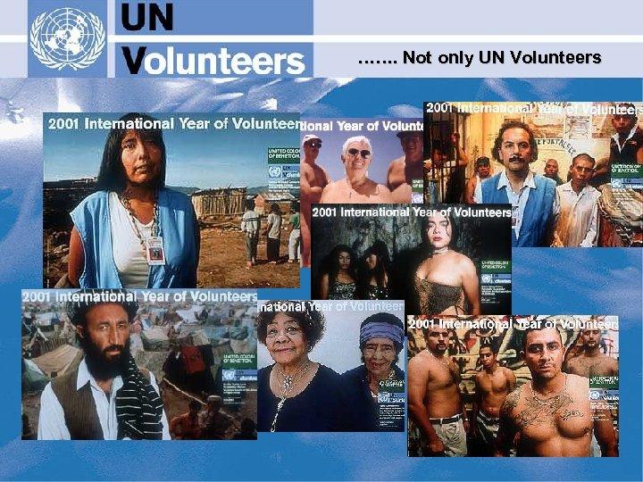 ……. Not only UN Volunteers