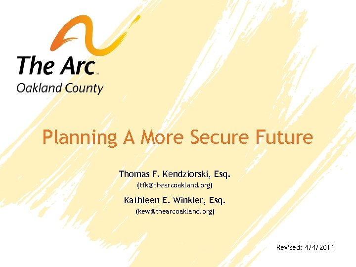 Planning A More Secure Future Thomas F. Kendziorski, Esq. (tfk@thearcoakland. org) Kathleen E. Winkler,