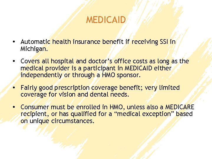 MEDICAID • Automatic health insurance benefit if receiving SSI in Michigan. • Covers all