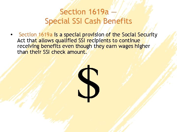 Section 1619 a — Special SSI Cash Benefits • Section 1619 a is a