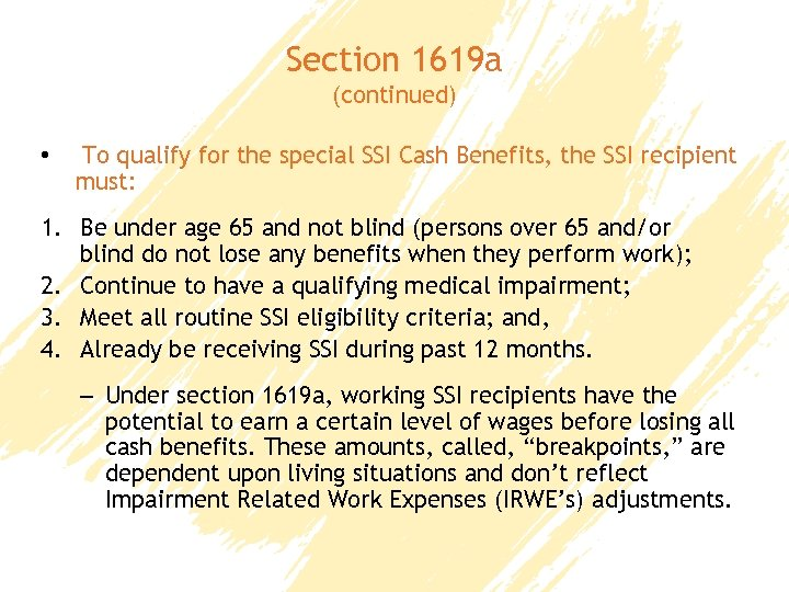 Section 1619 a (continued) • To qualify for the special SSI Cash Benefits, the