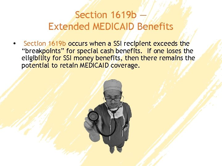 Section 1619 b — Extended MEDICAID Benefits • Section 1619 b occurs when a
