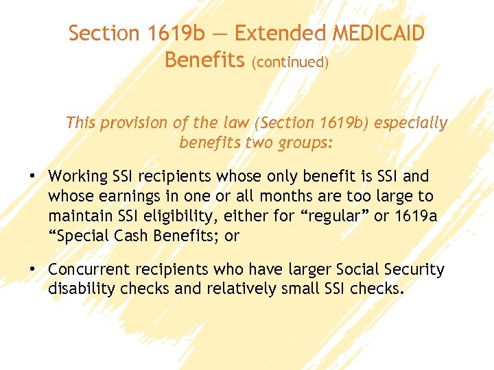 Section 1619 b — Extended MEDICAID Benefits (continued) This provision of the law (Section