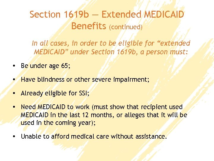 Section 1619 b — Extended MEDICAID Benefits (continued) In all cases, in order to