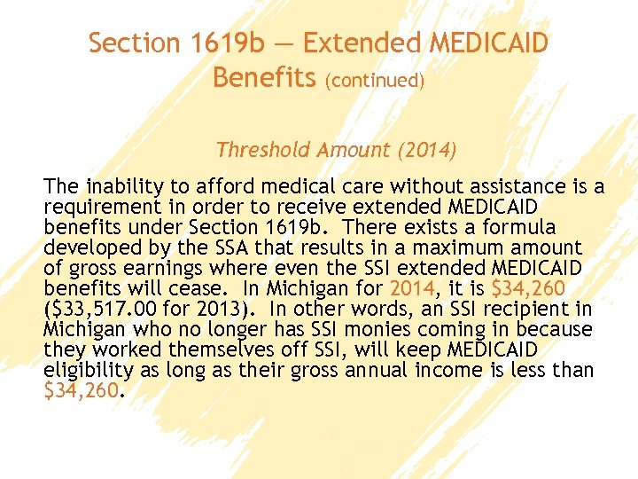 Section 1619 b — Extended MEDICAID Benefits (continued) Threshold Amount (2014) The inability to