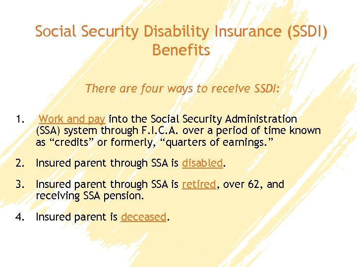 Social Security Disability Insurance (SSDI) Benefits There are four ways to receive SSDI: 1.