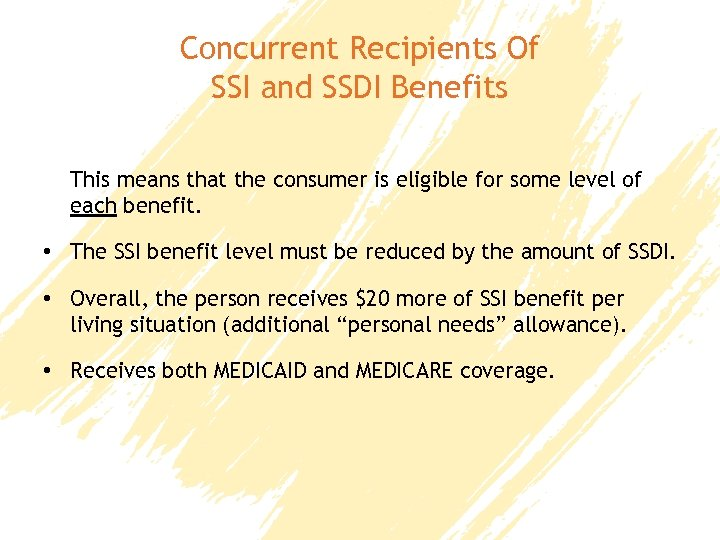 Concurrent Recipients Of SSI and SSDI Benefits This means that the consumer is eligible