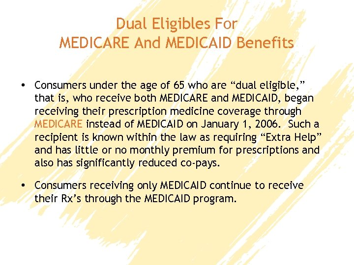Dual Eligibles For MEDICARE And MEDICAID Benefits • Consumers under the age of 65