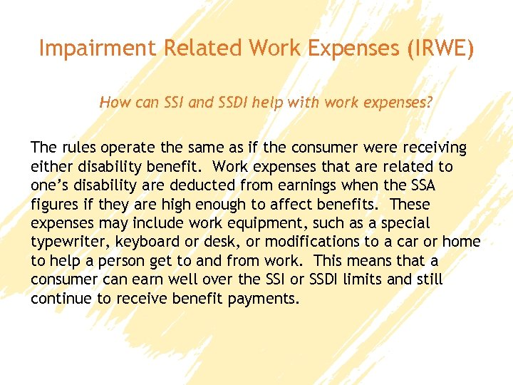 Impairment Related Work Expenses (IRWE) How can SSI and SSDI help with work expenses?