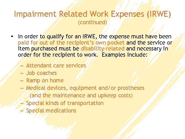 Impairment Related Work Expenses (IRWE) (continued) • In order to qualify for an IRWE,