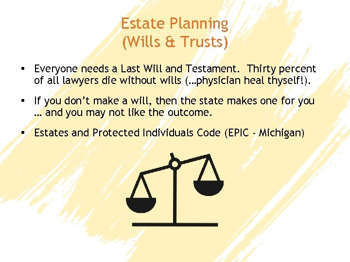 Estate Planning (Wills & Trusts) • Everyone needs a Last Will and Testament. Thirty