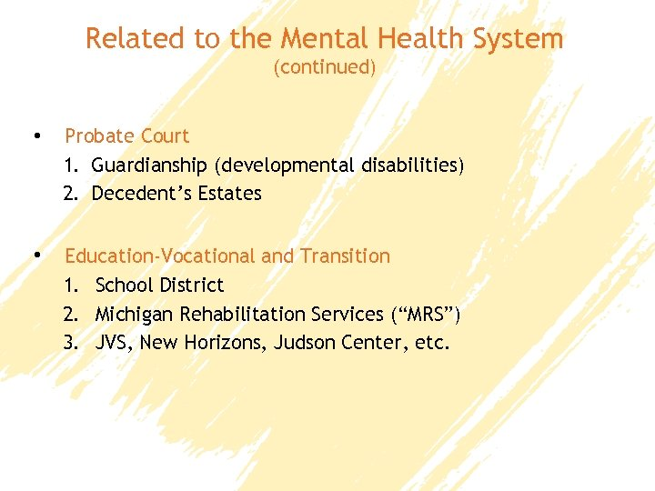 Related to the Mental Health System (continued) • Probate Court 1. Guardianship (developmental disabilities)