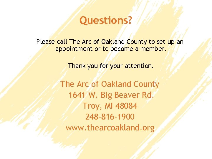 Questions? Please call The Arc of Oakland County to set up an appointment or