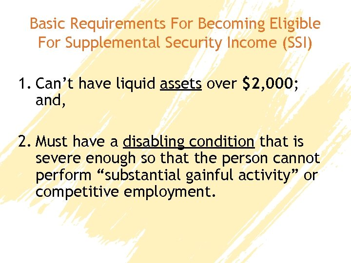 Basic Requirements For Becoming Eligible For Supplemental Security Income (SSI) 1. Can't have liquid