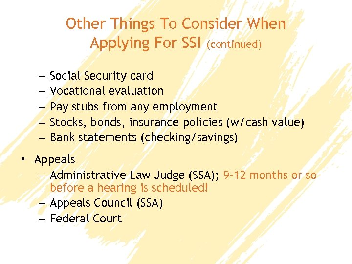 Other Things To Consider When Applying For SSI (continued) – – – Social Security