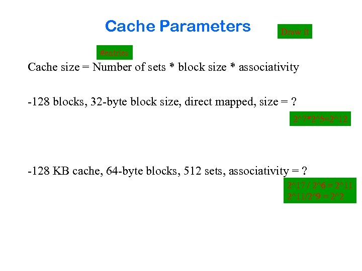 Cache Parameters Draw it #entries Cache size = Number of sets * block size