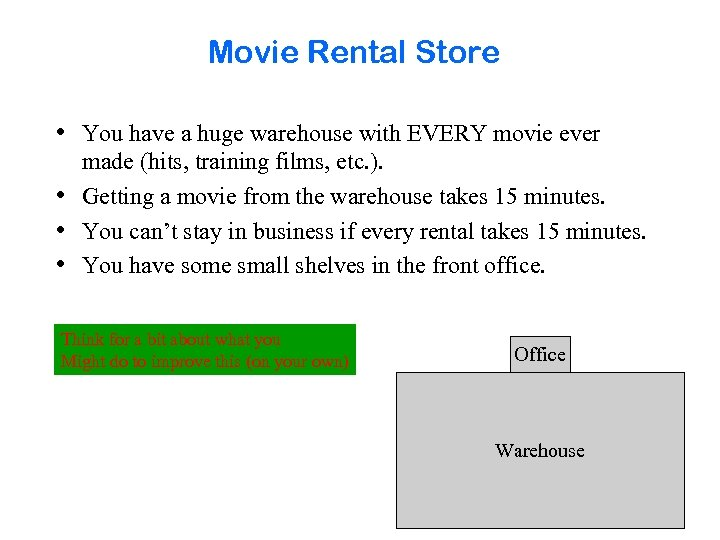 Movie Rental Store • You have a huge warehouse with EVERY movie ever •