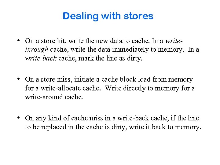 Dealing with stores • On a store hit, write the new data to cache.