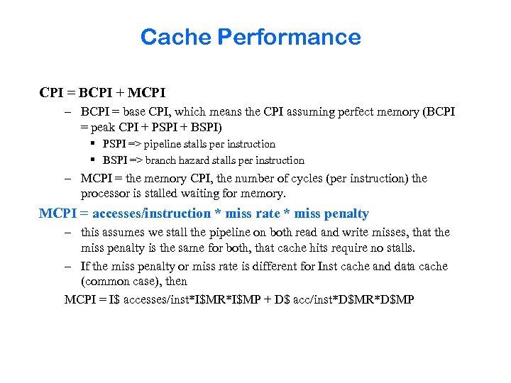 Cache Performance CPI = BCPI + MCPI – BCPI = base CPI, which means