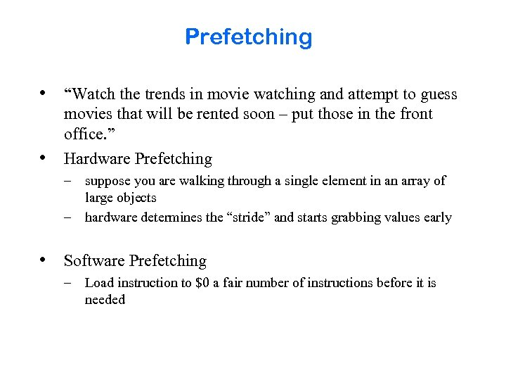 """Prefetching • """"Watch the trends in movie watching and attempt to guess • movies"""