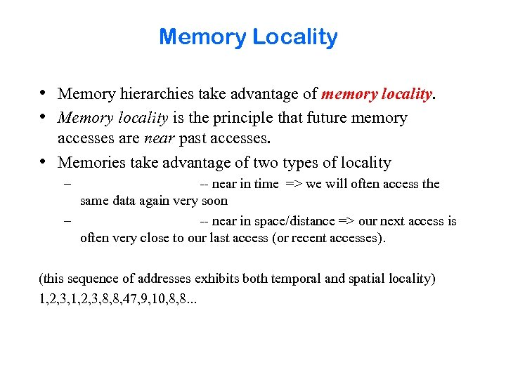 Memory Locality • Memory hierarchies take advantage of memory locality. • Memory locality is