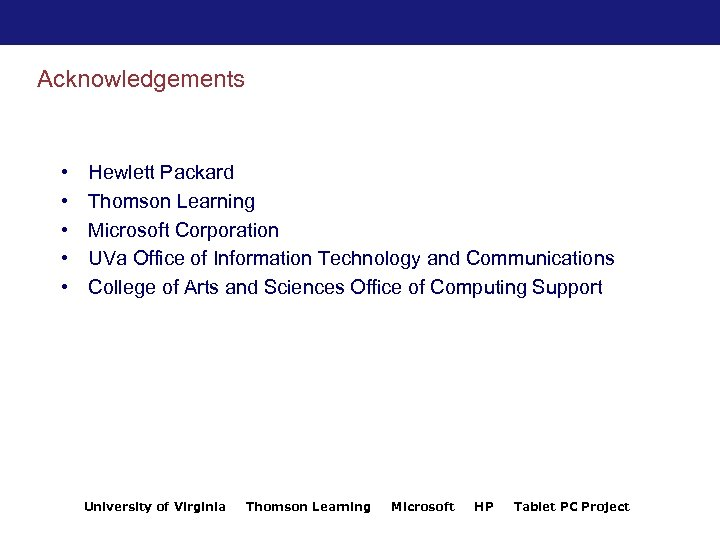 Acknowledgements • • • Hewlett Packard Thomson Learning Microsoft Corporation UVa Office of Information