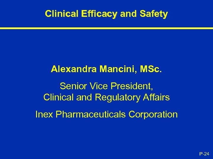 Clinical Efficacy and Safety Alexandra Mancini, MSc. Senior Vice President, Clinical and Regulatory Affairs