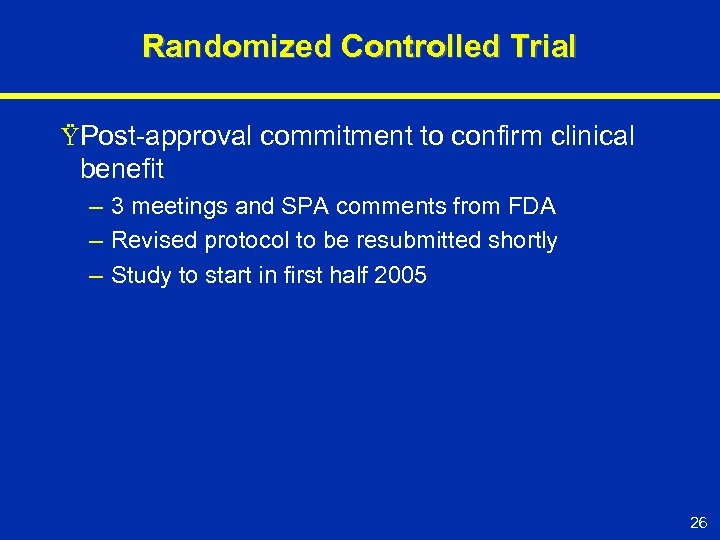 Randomized Controlled Trial ŸPost-approval commitment to confirm clinical benefit – 3 meetings and SPA