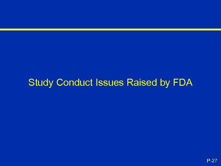 Study Conduct Issues Raised by FDA P-27