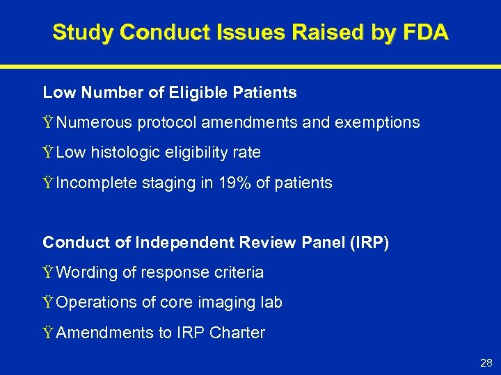 Study Conduct Issues Raised by FDA Low Number of Eligible Patients Ÿ Numerous protocol