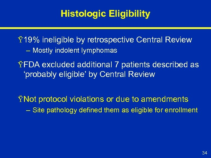 Histologic Eligibility Ÿ 19% ineligible by retrospective Central Review – Mostly indolent lymphomas ŸFDA
