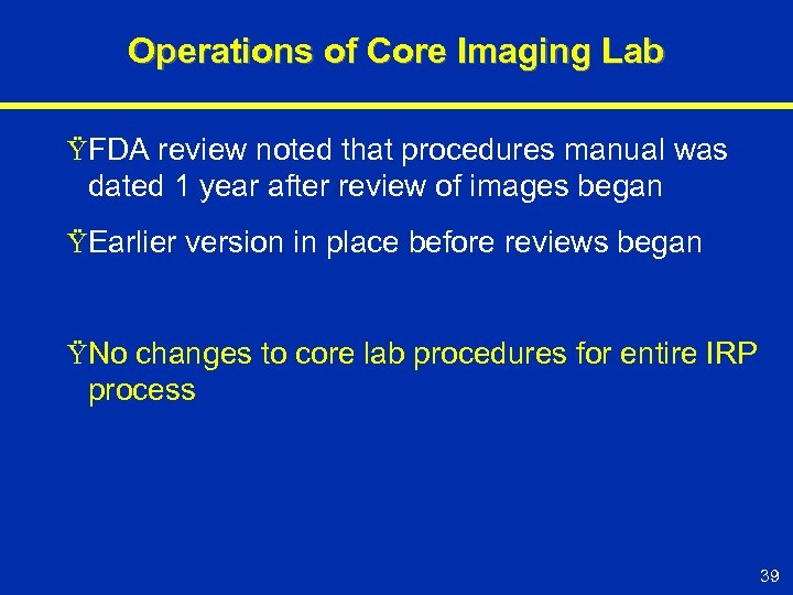 Operations of Core Imaging Lab ŸFDA review noted that procedures manual was dated 1