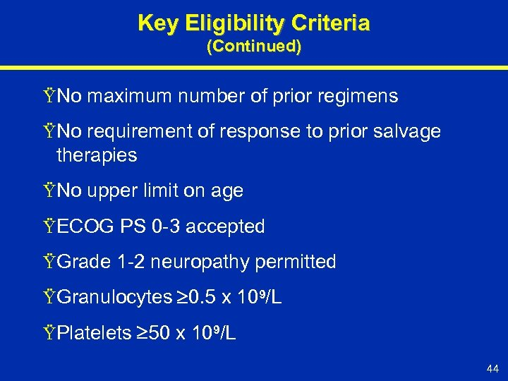 Key Eligibility Criteria (Continued) ŸNo maximum number of prior regimens ŸNo requirement of response