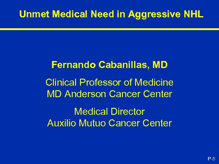 Unmet Medical Need in Aggressive NHL Fernando Cabanillas, MD Clinical Professor of Medicine MD