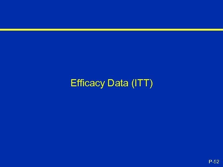 Efficacy Data (ITT) P-52