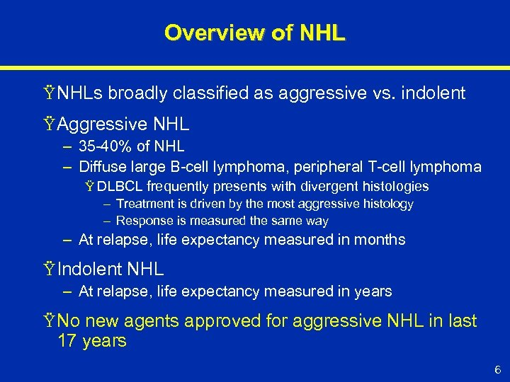 Overview of NHL Ÿ NHLs broadly classified as aggressive vs. indolent Ÿ Aggressive NHL