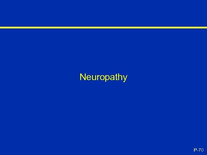 Neuropathy P-70