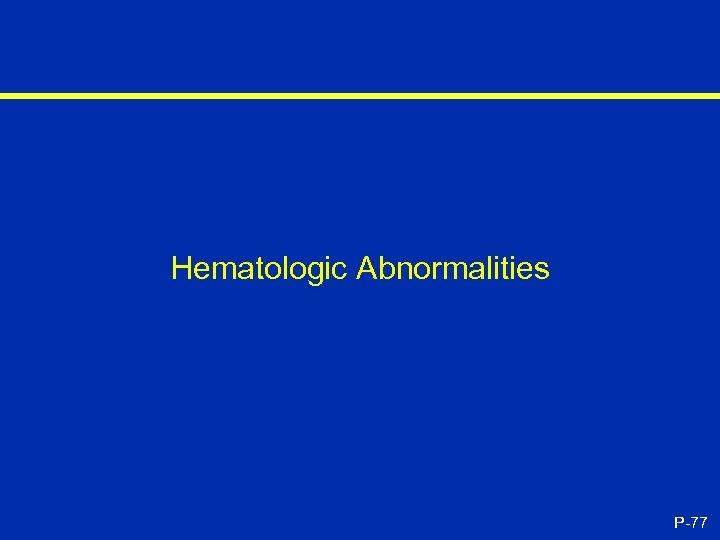 Hematologic Abnormalities P-77