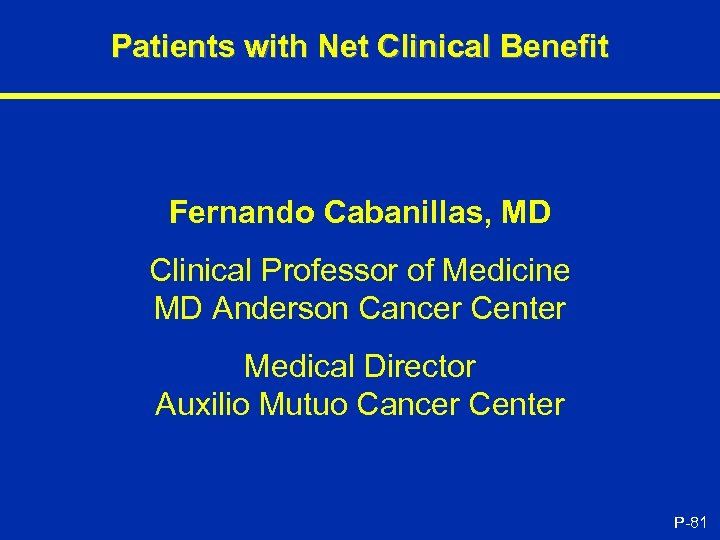 Patients with Net Clinical Benefit Fernando Cabanillas, MD Clinical Professor of Medicine MD Anderson