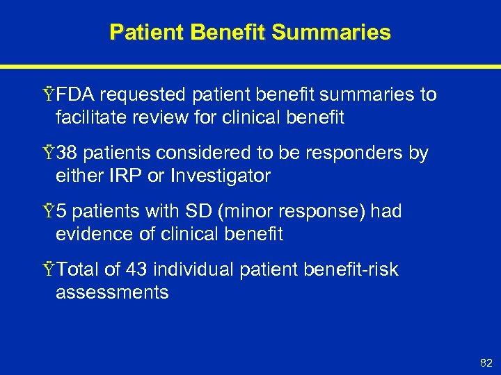 Patient Benefit Summaries ŸFDA requested patient benefit summaries to facilitate review for clinical benefit