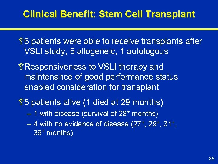 Clinical Benefit: Stem Cell Transplant Ÿ 6 patients were able to receive transplants after
