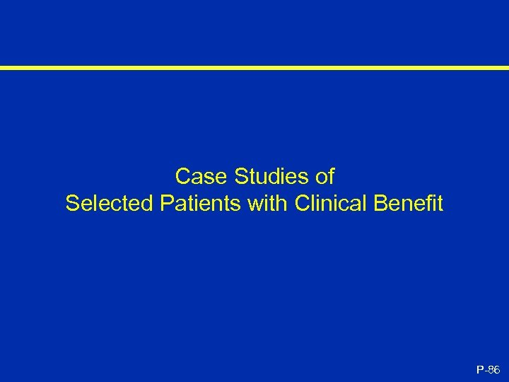 Case Studies of Selected Patients with Clinical Benefit P-86