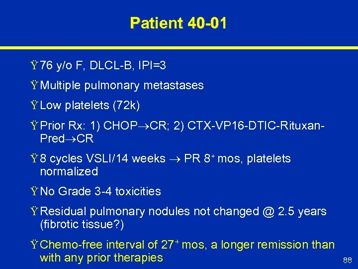 Patient 40 -01 Ÿ 76 y/o F, DLCL-B, IPI=3 Ÿ Multiple pulmonary metastases Ÿ