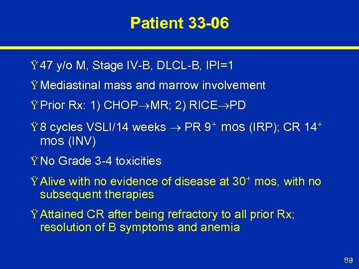 Patient 33 -06 Ÿ 47 y/o M, Stage IV-B, DLCL-B, IPI=1 Ÿ Mediastinal mass