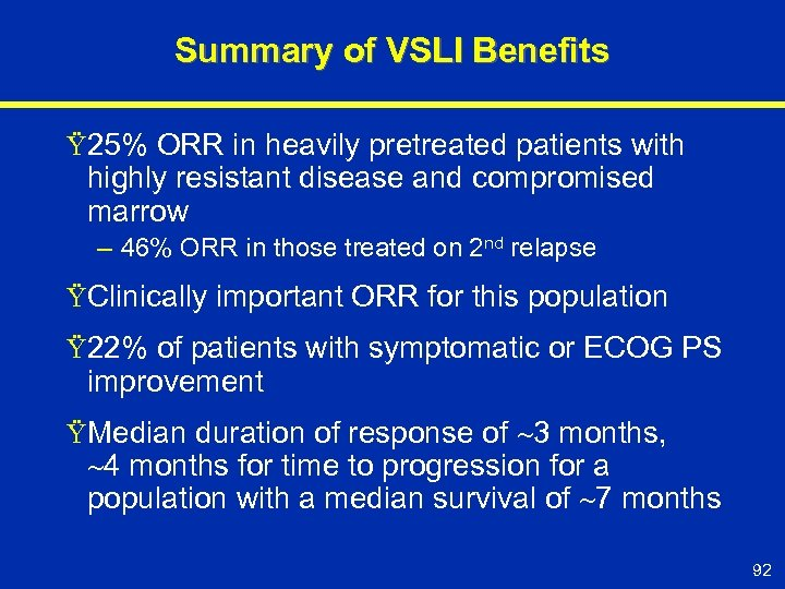 Summary of VSLI Benefits Ÿ 25% ORR in heavily pretreated patients with highly resistant