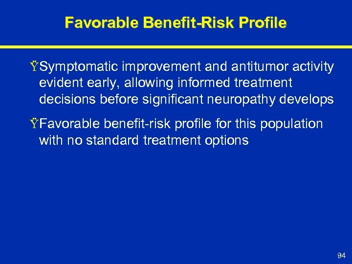 Favorable Benefit-Risk Profile ŸSymptomatic improvement and antitumor activity evident early, allowing informed treatment decisions
