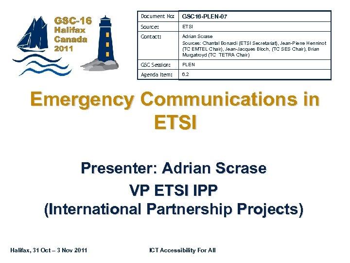 Document No: GSC 16 -PLEN-07 Source: ETSI Contact: Adrian Scrase Sources: Chantal Bonardi (ETSI