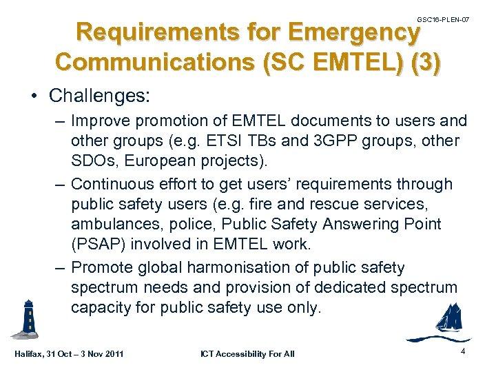 GSC 16 -PLEN-07 Requirements for Emergency Communications (SC EMTEL) (3) • Challenges: – Improve