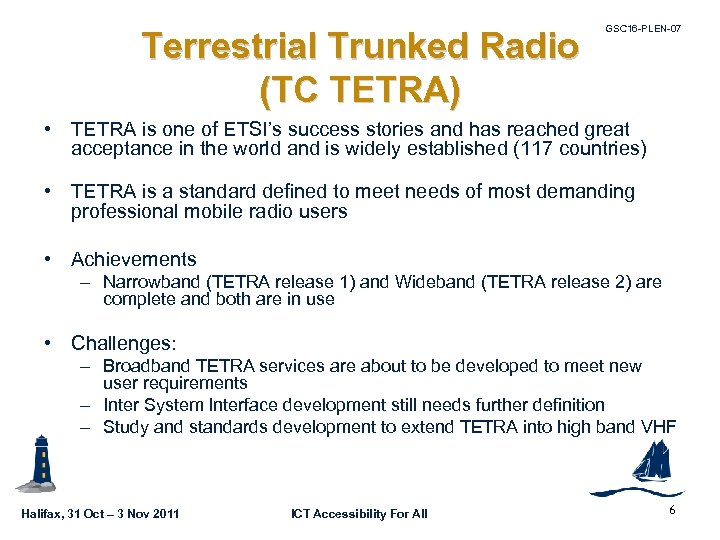 Terrestrial Trunked Radio (TC TETRA) GSC 16 -PLEN-07 • TETRA is one of ETSI's