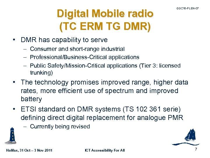 Digital Mobile radio (TC ERM TG DMR) GSC 16 -PLEN-07 • DMR has capability